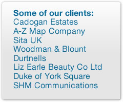 Some of our clients: Cadogan Estates, A-Z Map Company, Sita UK, Woodman & Blount, Durtnells, Liz Earle Beauty Co Ltd, Duke of York Square, SHM Communications